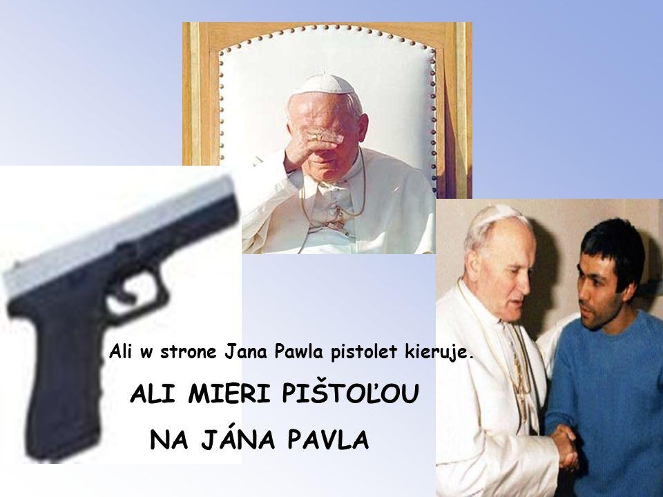 Ali w strone Jana Pawla pistolet kieruje. ALI MIERI PIŠTOĽOU NA JÁNA PAVLA