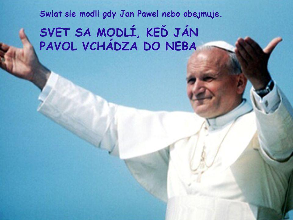Swiat sie modli gdy Jan Pawel nebo obejmuje.
