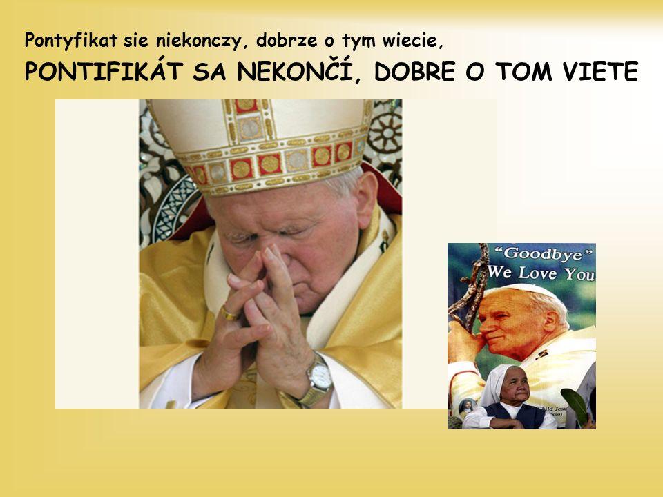 Pontyfikat sie niekonczy, dobrze o tym wiecie, PONTIFIKÁT SA NEKONČÍ, DOBRE O TOM VIETE