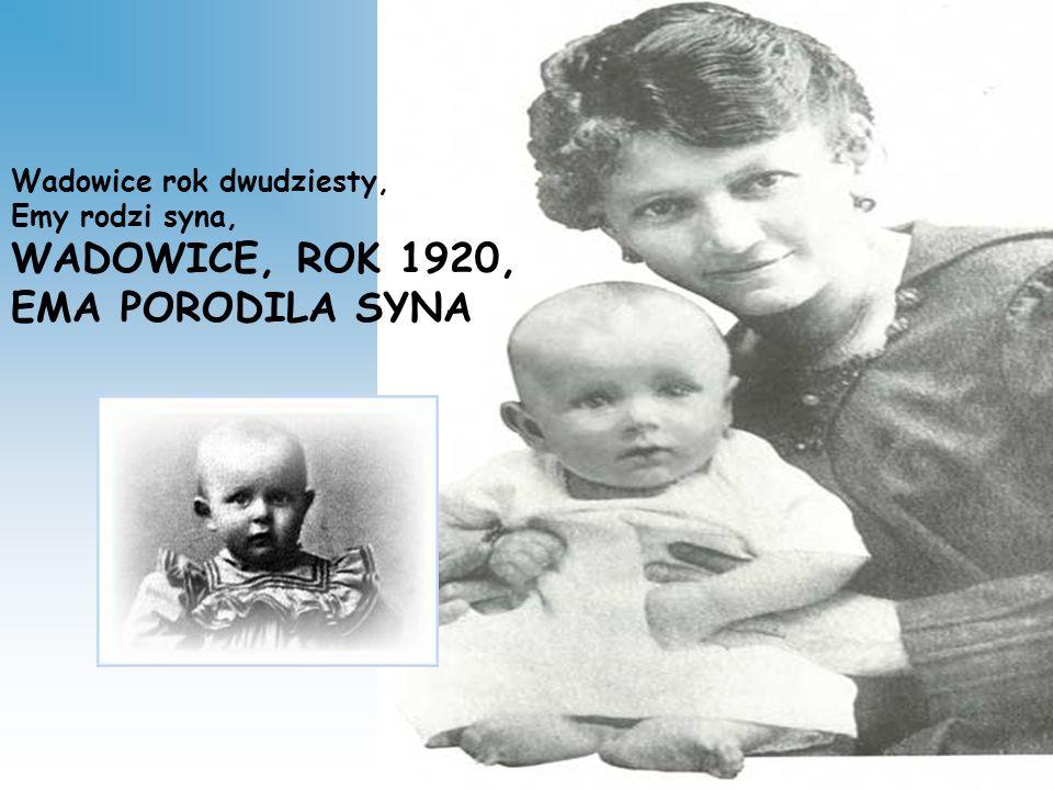Wadowice rok dwudziesty, Emy rodzi syna, WADOWICE, ROK 1920, EMA PORODILA SYNA