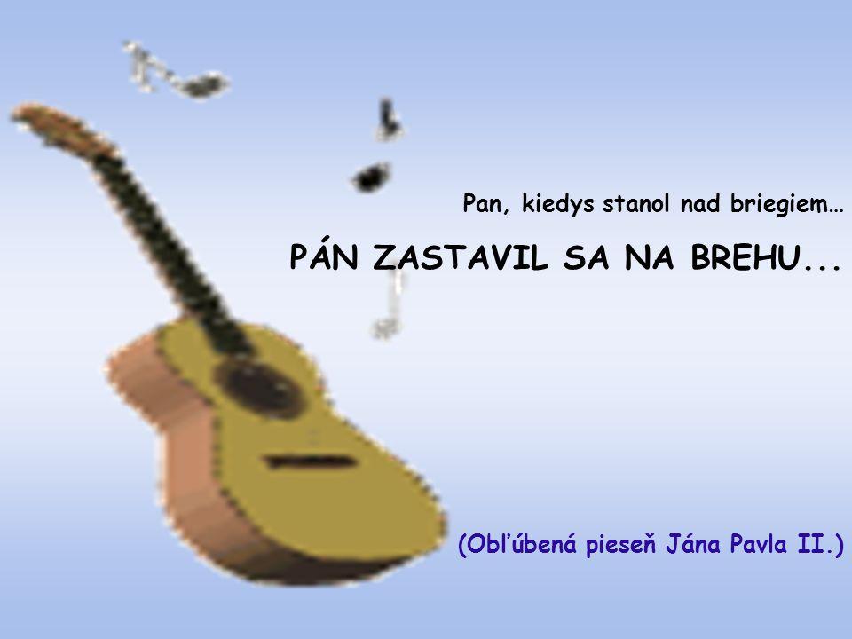 Pan, kiedys stanol nad briegiem… PÁN ZASTAVIL SA NA BREHU... (Obľúbená pieseň Jána Pavla II.)
