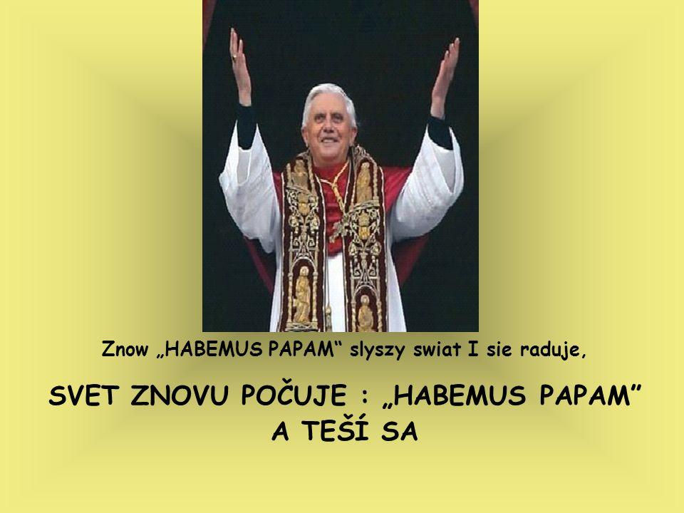 Znow HABEMUS PAPAM slyszy swiat I sie raduje, SVET ZNOVU POČUJE : HABEMUS PAPAM A TEŠÍ SA