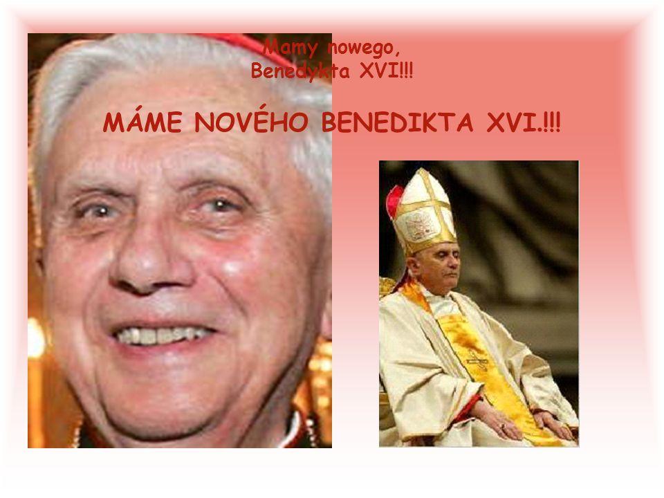 Mamy nowego, Benedykta XVI!!! MÁME NOVÉHO BENEDIKTA XVI. !!!