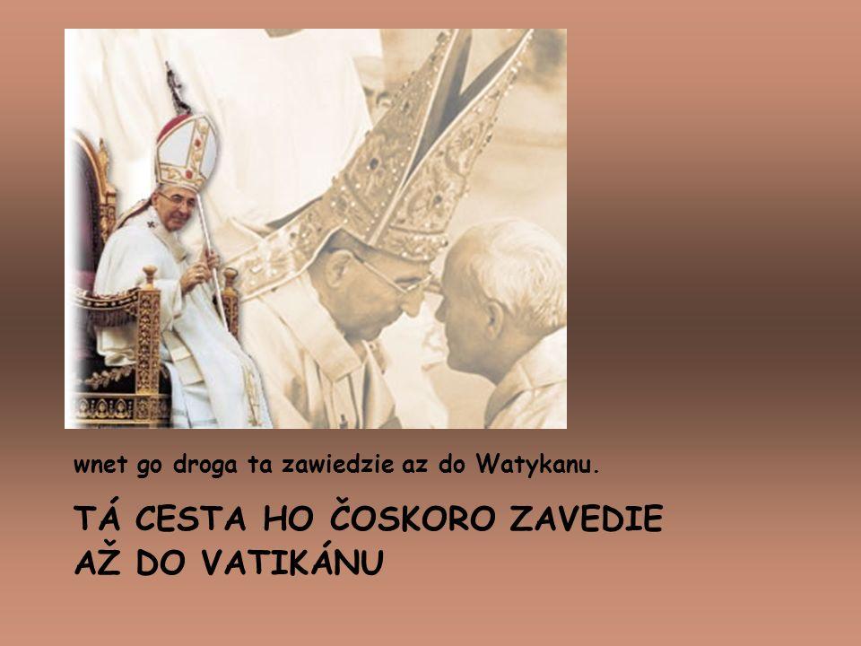 wnet go droga ta zawiedzie az do Watykanu. TÁ CESTA HO ČOSKORO ZAVEDIE AŽ DO VATIKÁNU