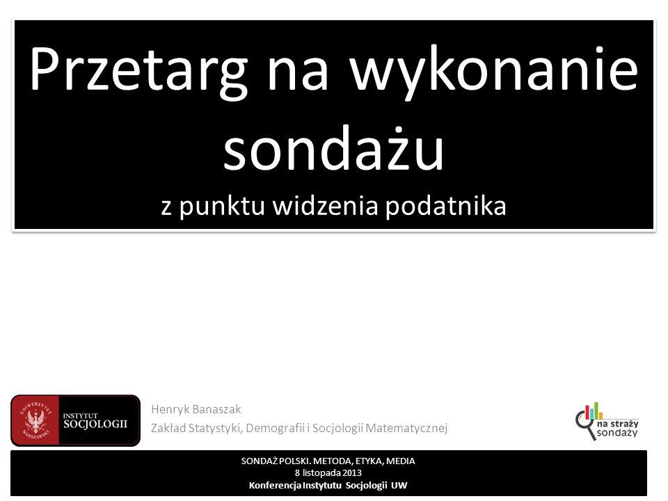 Przetarg na wykonanie sondażu z punktu widzenia podatnika Henryk Banaszak Zakład Statystyki, Demografii i Socjologii Matematycznej SONDAŻ POLSKI.