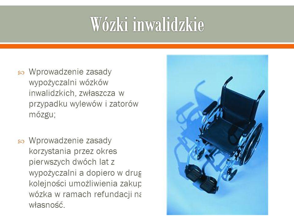 Wprowadzenie zasady wypożyczalni wózków inwalidzkich, zwłaszcza w przypadku wylewów i zatorów mózgu; Wprowadzenie zasady korzystania przez okres pierw