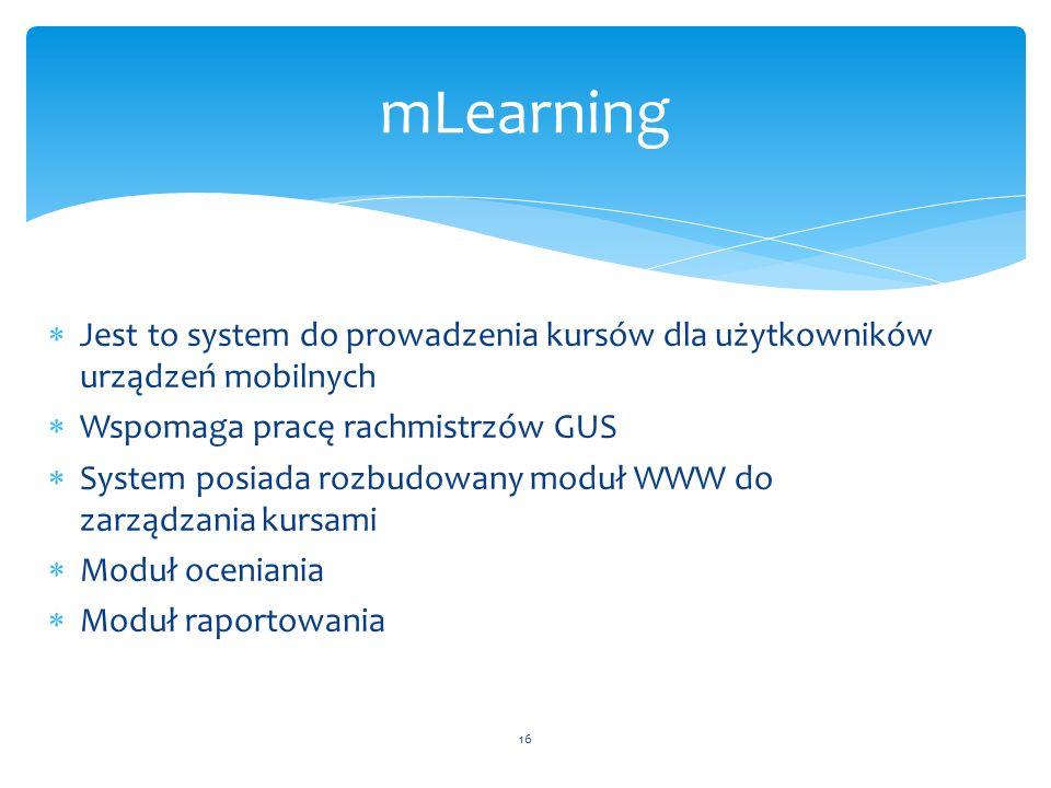 Jest to system do prowadzenia kursów dla użytkowników urządzeń mobilnych Wspomaga pracę rachmistrzów GUS System posiada rozbudowany moduł WWW do zarządzania kursami Moduł oceniania Moduł raportowania 16 mLearning