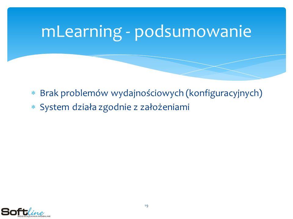 Brak problemów wydajnościowych (konfiguracyjnych) System działa zgodnie z założeniami mLearning - podsumowanie 19