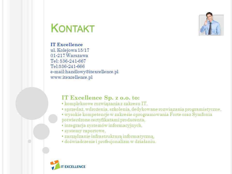 K ONTAKT IT Excellence ul. Kolejowa 15/17 01-217 Warszawa Tel: 536-241-667 Tel:536-241-666 e-mail:handlowy@itexcellence.pl www.itexcellence.pl IT Exce