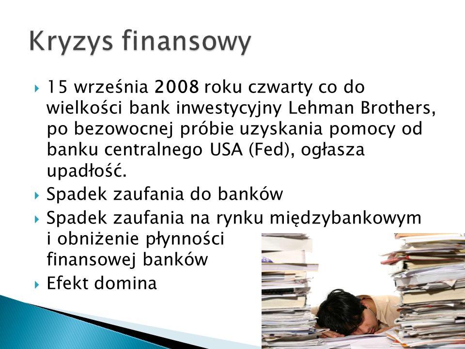 15 września 2008 roku czwarty co do wielkości bank inwestycyjny Lehman Brothers, po bezowocnej próbie uzyskania pomocy od banku centralnego USA (Fed),