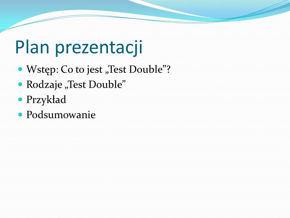 Plan prezentacji Wstęp: Co to jest Test Double? Rodzaje Test Double Przykład Podsumowanie