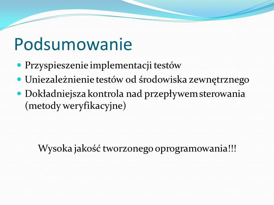 Podsumowanie Przyspieszenie implementacji testów Uniezależnienie testów od środowiska zewnętrznego Dokładniejsza kontrola nad przepływem sterowania (m