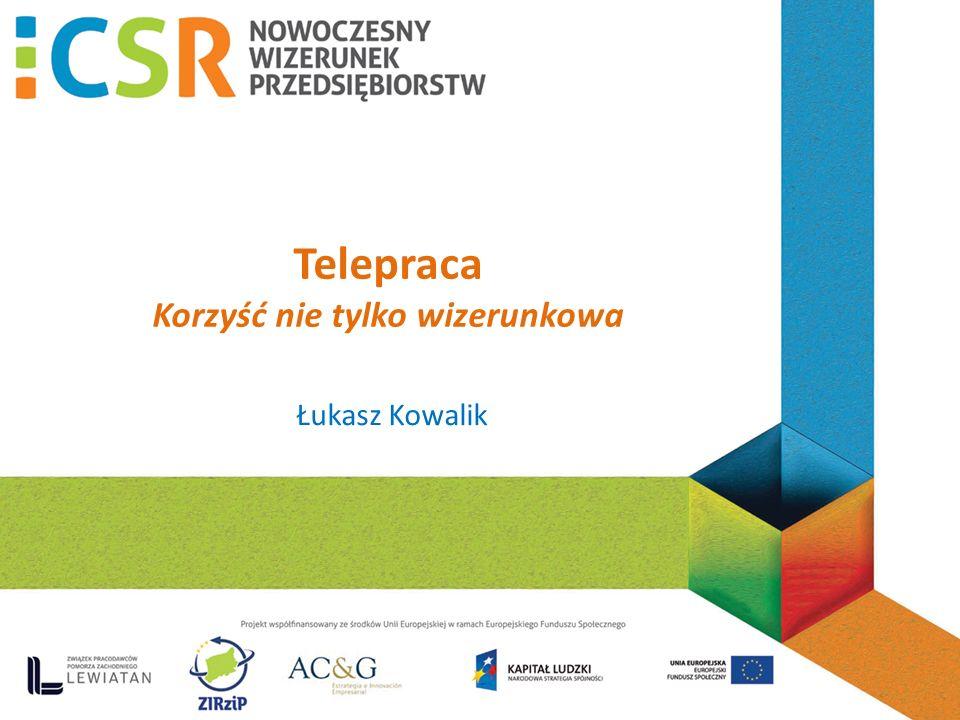 Telepraca Korzyść nie tylko wizerunkowa Łukasz Kowalik