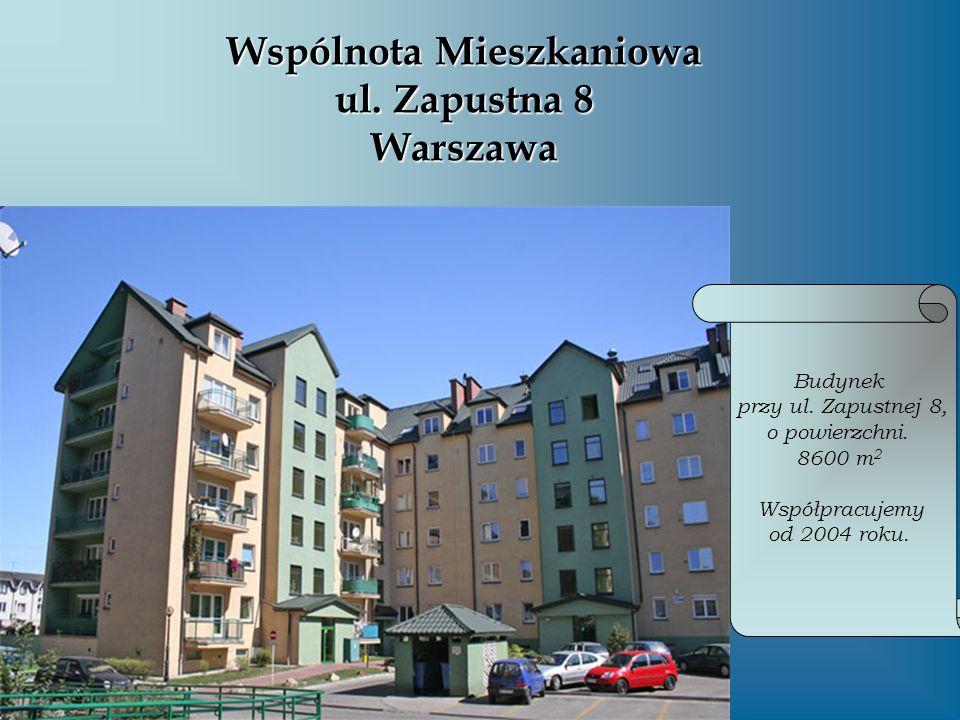 Wspólnota Mieszkaniowa ul. Zapustna 8 Warszawa Budynek przy ul. Zapustnej 8, o powierzchni. 8600 m 2 Współpracujemy od 2004 roku.
