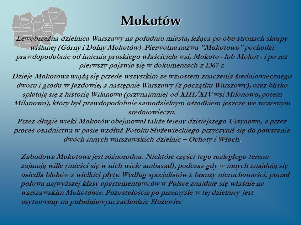 Mokotów Lewobrzeżna dzielnica Warszawy na południu miasta, leżąca po obu stronach skarpy wiślanej (Górny i Dolny Mokotów). Pierwotna nazwa