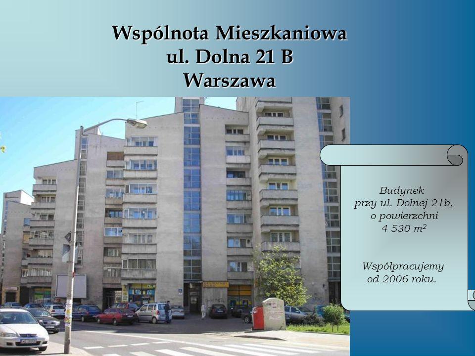 Wspólnota Mieszkaniowa ul. Dolna 21 B Warszawa Budynek przy ul. Dolnej 21b, o powierzchni 4 530 m 2 Współpracujemy od 2006 roku.