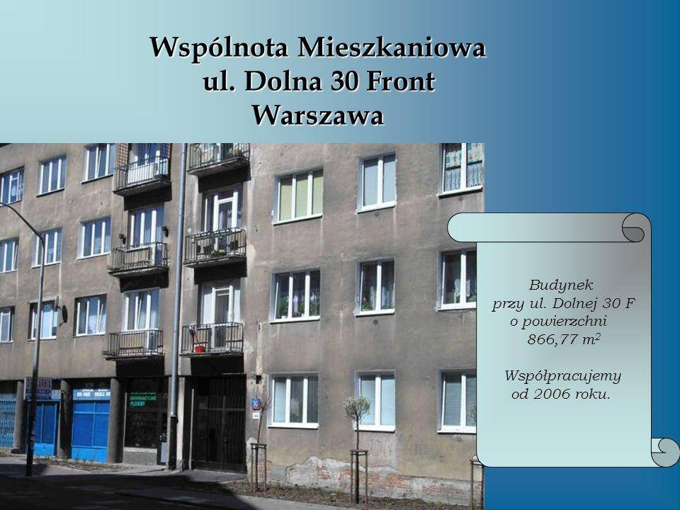 Wspólnota Mieszkaniowa ul. Dolna 30 Front Warszawa Budynek przy ul. Dolnej 30 F o powierzchni 866,77 m 2 Współpracujemy od 2006 roku.
