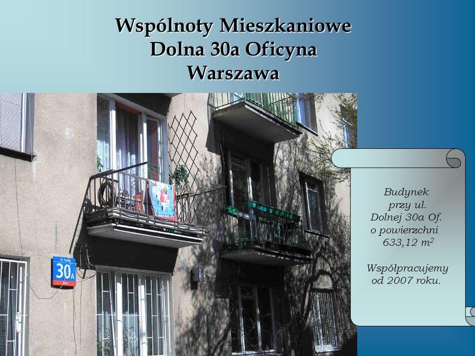 Wspólnoty Mieszkaniowe Dolna 30a Oficyna Warszawa Budynek przy ul. Dolnej 30a Of. o powierzchni 633,12 m 2 Współpracujemy od 2007 roku.