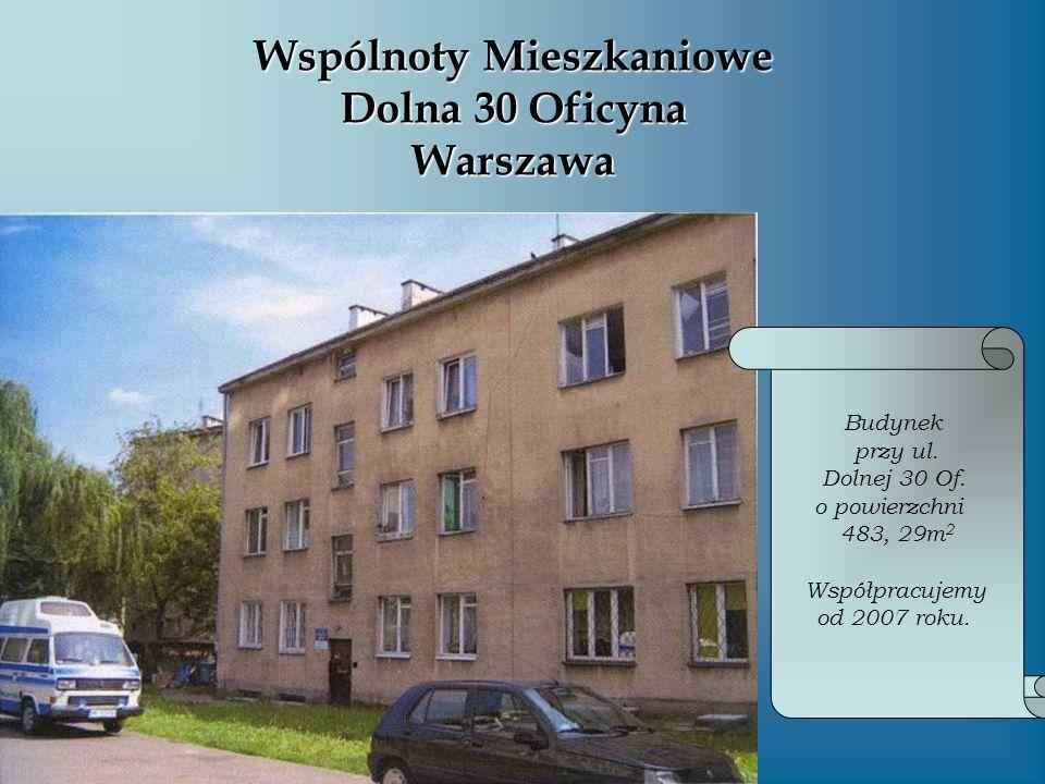 Wspólnoty Mieszkaniowe Dolna 30 Oficyna Warszawa Budynek przy ul. Dolnej 30 Of. o powierzchni 483, 29m 2 Współpracujemy od 2007 roku.