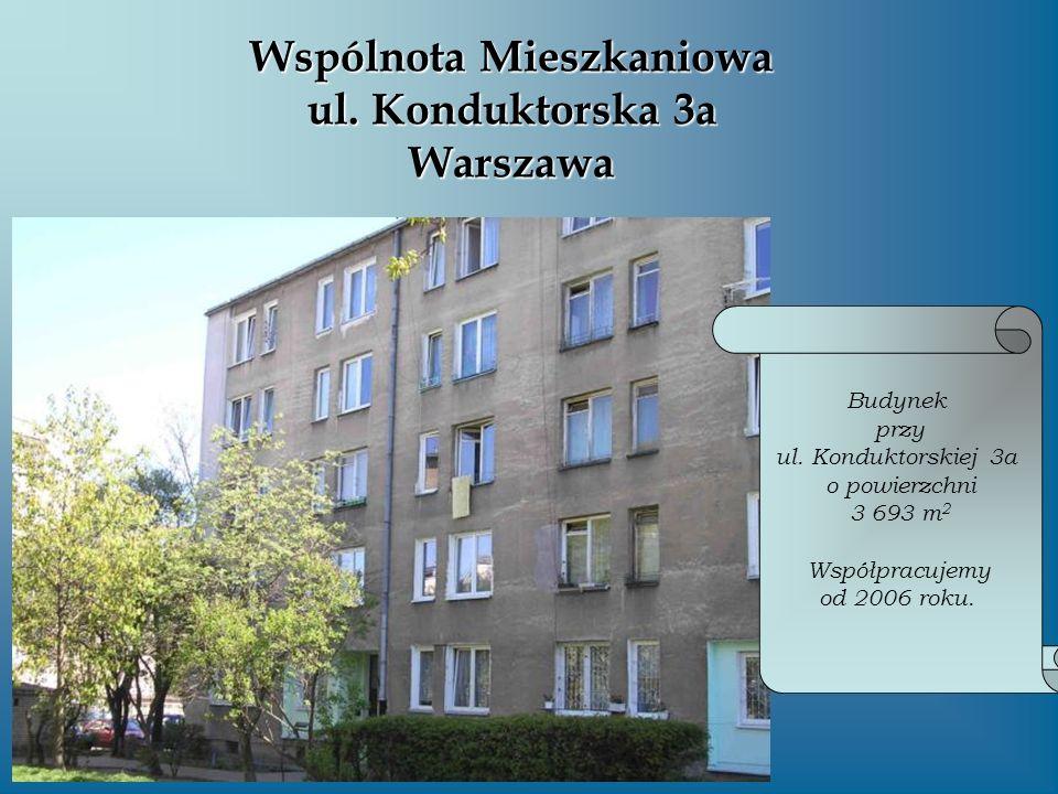 Wspólnota Mieszkaniowa ul. Konduktorska 3a Warszawa Budynek przy ul. Konduktorskiej 3a o powierzchni 3 693 m 2 Współpracujemy od 2006 roku.