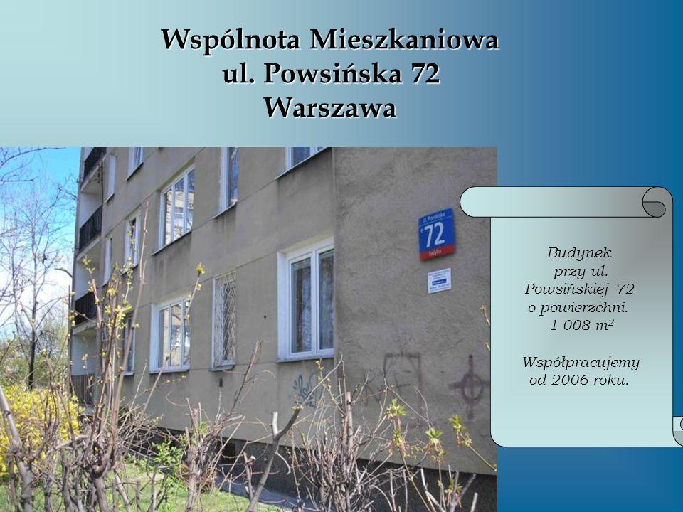Wspólnota Mieszkaniowa ul. Powsińska 72 Warszawa Budynek przy ul. Powsińskiej 72 o powierzchni. 1 008 m 2 Współpracujemy od 2006 roku.