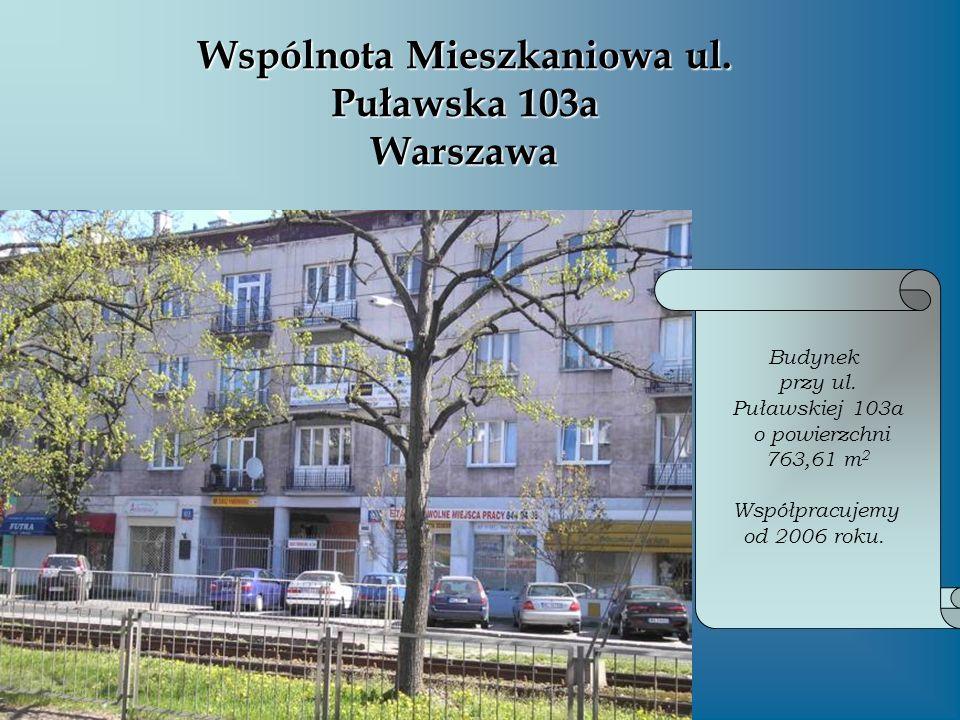 Wspólnota Mieszkaniowa ul. Puławska 103a Warszawa Budynek przy ul. Puławskiej 103a o powierzchni 763,61 m 2 Współpracujemy od 2006 roku.