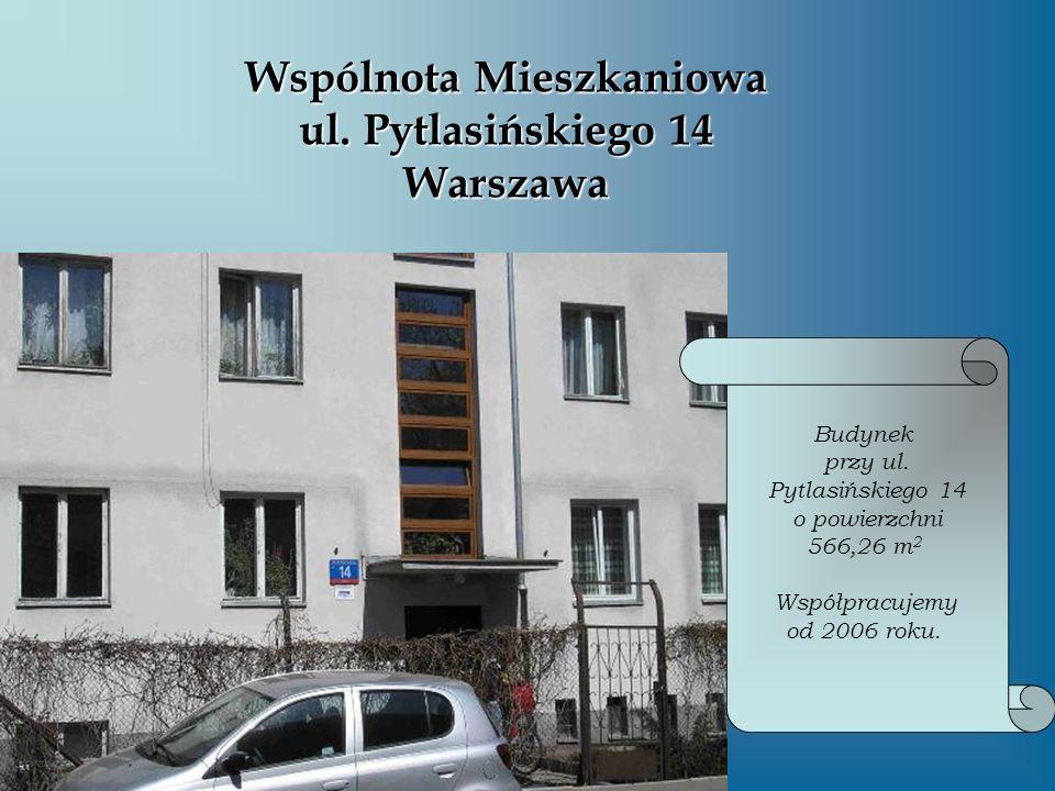 Wspólnota Mieszkaniowa ul. Pytlasińskiego 14 Warszawa Budynek przy ul. Pytlasińskiego 14 o powierzchni 566,26 m 2 Współpracujemy od 2006 roku.
