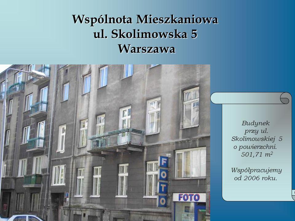 Wspólnota Mieszkaniowa ul. Skolimowska 5 Warszawa Budynek przy ul. Skolimowskiej 5 o powierzchni. 501,71 m 2 Współpracujemy od 2006 roku.