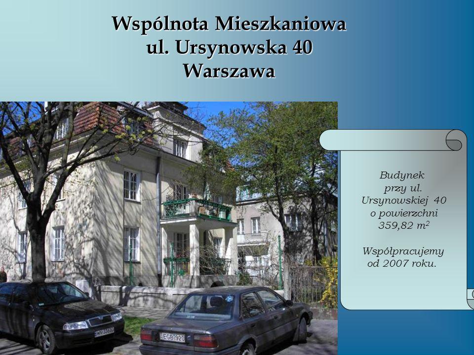 Wspólnota Mieszkaniowa ul. Ursynowska 40 Warszawa Budynek przy ul. Ursynowskiej 40 o powierzchni 359,82 m 2 Współpracujemy od 2007 roku.