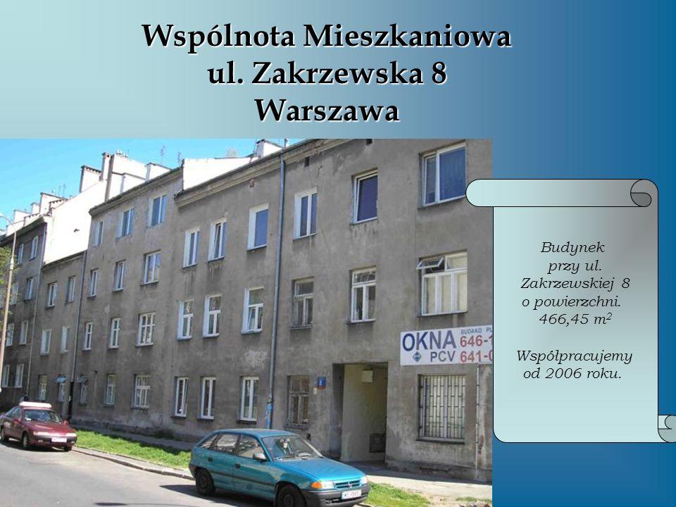 Wspólnota Mieszkaniowa ul. Zakrzewska 8 Warszawa Budynek przy ul. Zakrzewskiej 8 o powierzchni. 466,45 m 2 Współpracujemy od 2006 roku.