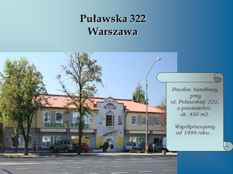 Puławska 322 Warszawa Pawilon handlowy przy ul. Puławskiej 322, o powierzchni ok. 450 m2. Współpracujemy od 1999 roku..