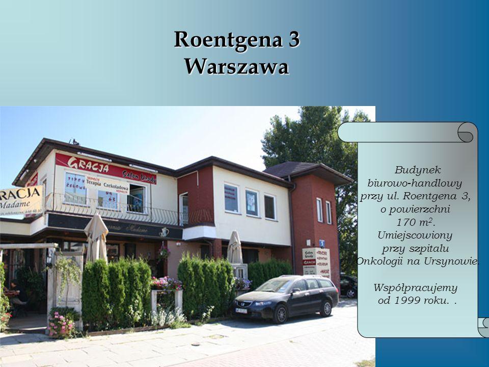 Roentgena 3 Warszawa Budynek biurowo-handlowy przy ul. Roentgena 3, o powierzchni 170 m 2. Umiejscowiony przy szpitalu Onkologii na Ursynowie. Współpr