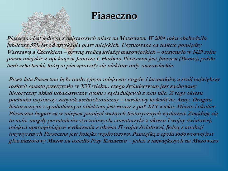 Piaseczno Piaseczno jest jednym z najstarszych miast na Mazowszu. W 2004 roku obchodziło jubileusz 575. lat od uzyskania praw miejskich. Usytuowane na