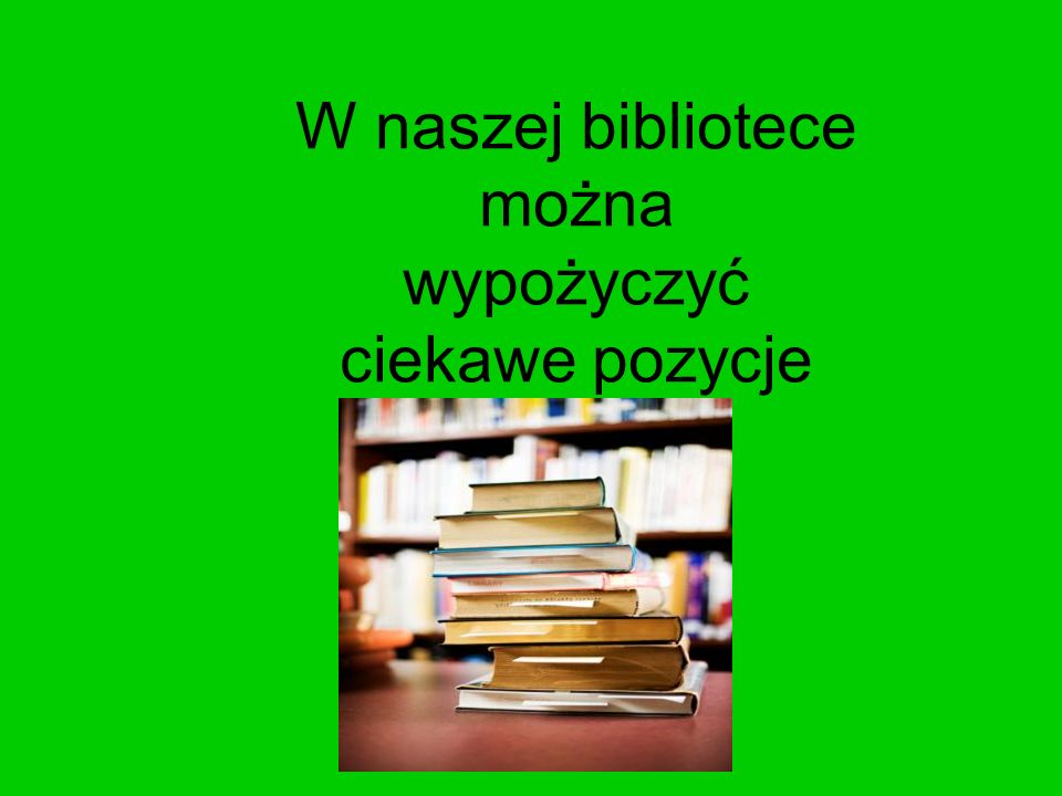 W naszej bibliotece można wypożyczyć ciekawe pozycje