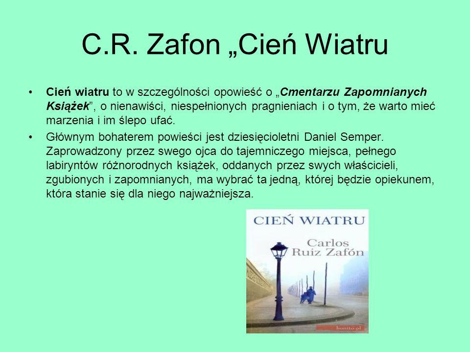 C.R. Zafon Cień Wiatru Cień wiatru to w szczególności opowieść o Cmentarzu Zapomnianych Książek, o nienawiści, niespełnionych pragnieniach i o tym, że
