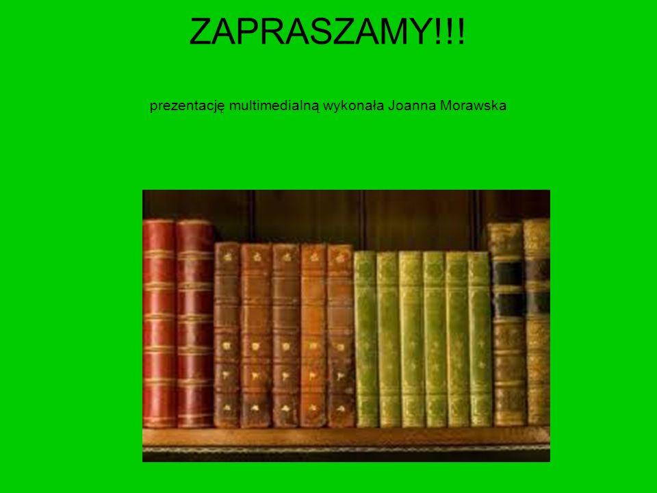 ZAPRASZAMY!!! prezentację multimedialną wykonała Joanna Morawska