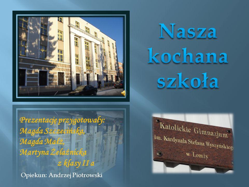 Prezentację przygotowały: Magda Szczecińska, Magda Małż, Martyna Żelaźnicka z klasy II a Opiekun: Andrzej Piotrowski