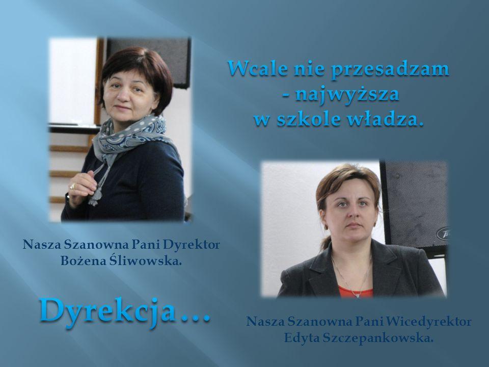 Nasza Szanowna Pani Dyrektor Bożena Śliwowska. Nasza Szanowna Pani Wicedyrektor Edyta Szczepankowska.