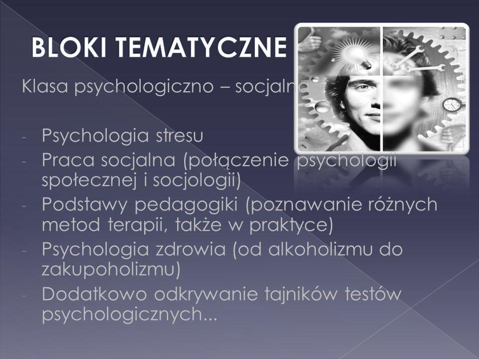 Klasa psychologiczno – socjalna - Psychologia stresu - Praca socjalna (połączenie psychologii społecznej i socjologii) - Podstawy pedagogiki (poznawan