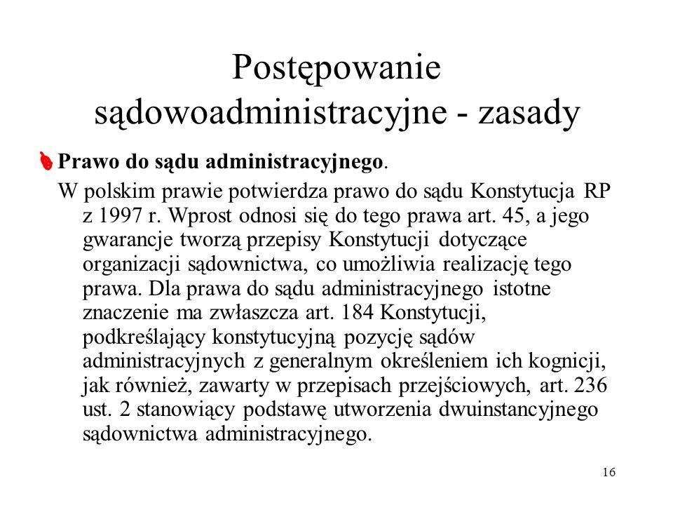 16 Postępowanie sądowoadministracyjne - zasady Prawo do sądu administracyjnego. W polskim prawie potwierdza prawo do sądu Konstytucja RP z 1997 r. Wpr