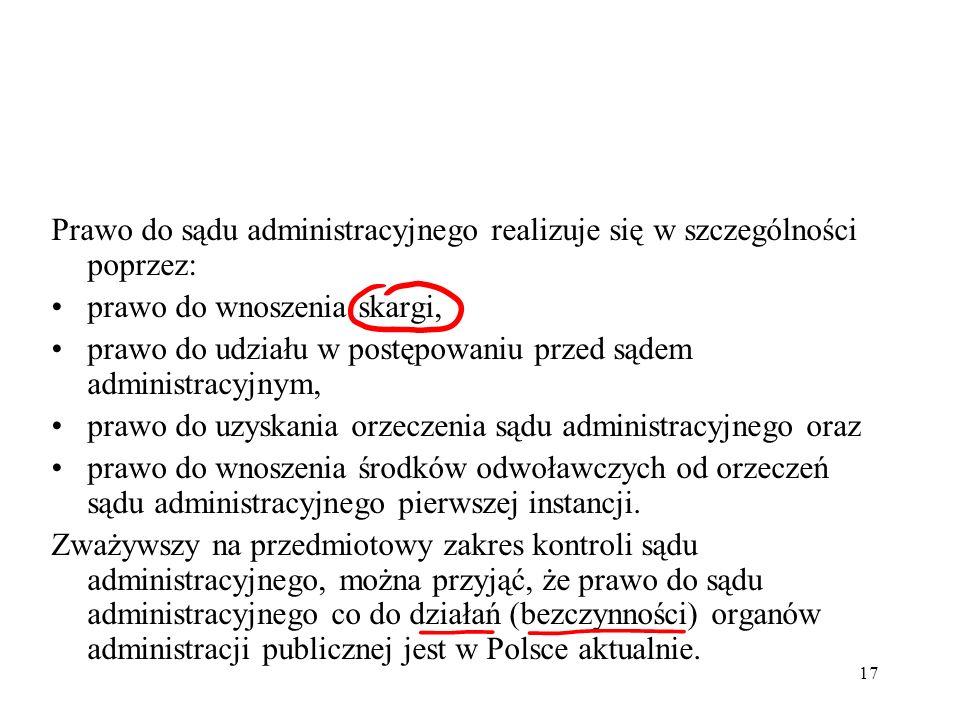 17 Prawo do sądu administracyjnego realizuje się w szczególności poprzez: prawo do wnoszenia skargi, prawo do udziału w postępowaniu przed sądem admin
