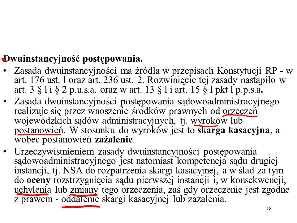 18 Dwuinstancyjność postępowania. Zasada dwuinstancyjności ma źródła w przepisach Konstytucji RP - w art. 176 ust. l oraz art. 236 ust. 2. Rozwinięcie