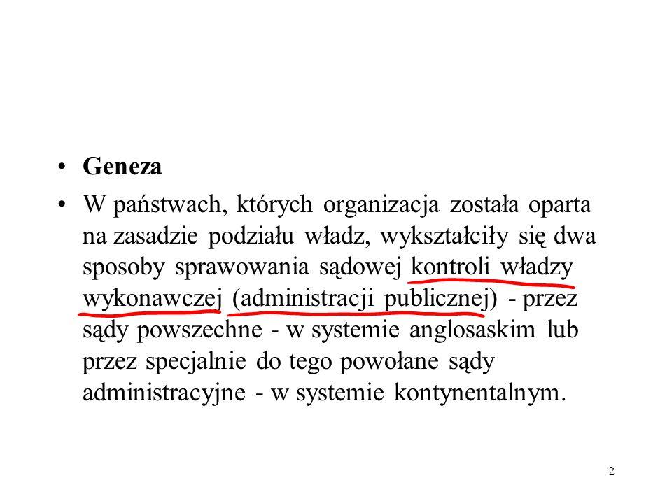 2 Geneza W państwach, których organizacja została oparta na zasadzie podziału władz, wykształciły się dwa sposoby sprawowania sądowej kontroli władzy