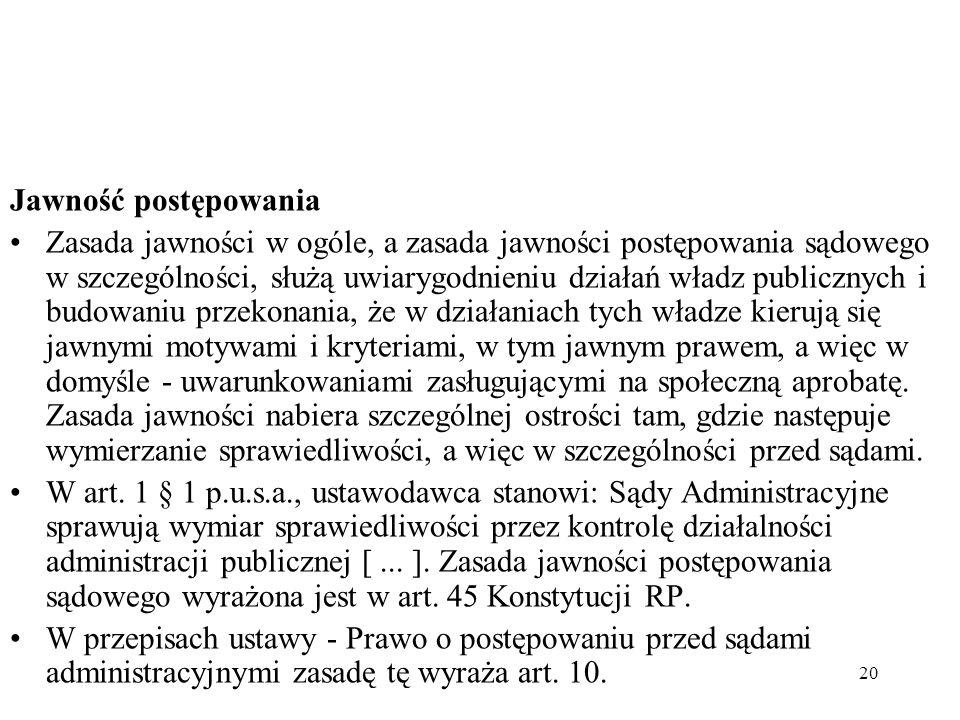 20 Jawność postępowania Zasada jawności w ogóle, a zasada jawności postępowania sądowego w szczególności, służą uwiarygodnieniu działań władz publiczn