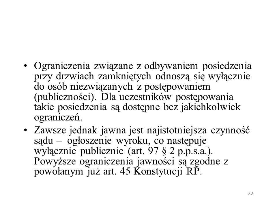 22 Ograniczenia związane z odbywaniem posiedzenia przy drzwiach zamkniętych odnoszą się wyłącznie do osób niezwiązanych z postępowaniem (publiczności)