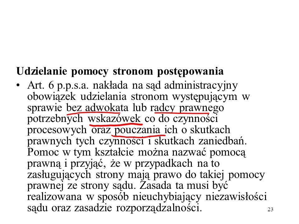 23 Udzielanie pomocy stronom postępowania Art. 6 p.p.s.a. nakłada na sąd administracyjny obowiązek udzielania stronom występującym w sprawie bez adwok