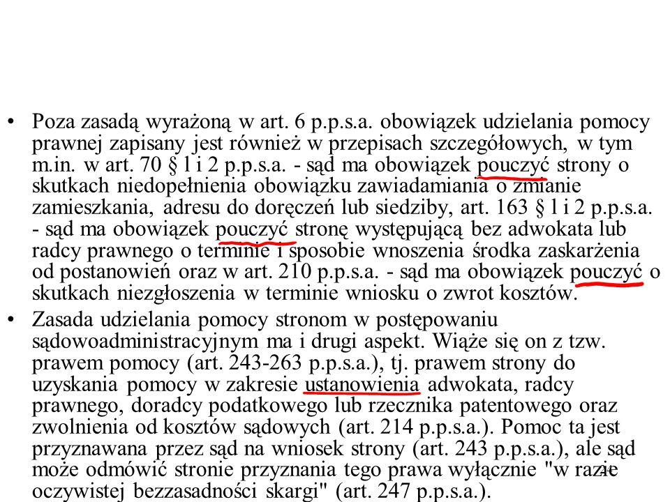 24 Poza zasadą wyrażoną w art. 6 p.p.s.a. obowiązek udzielania pomocy prawnej zapisany jest również w przepisach szczegółowych, w tym m.in. w art. 70