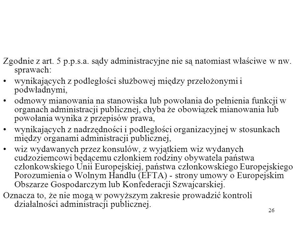 26 Zgodnie z art. 5 p.p.s.a. sądy administracyjne nie są natomiast właściwe w nw. sprawach: wynikających z podległości służbowej między przełożonymi i