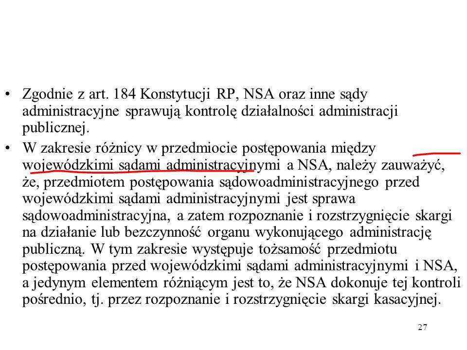 27 Zgodnie z art. 184 Konstytucji RP, NSA oraz inne sądy administracyjne sprawują kontrolę działalności administracji publicznej. W zakresie różnicy w