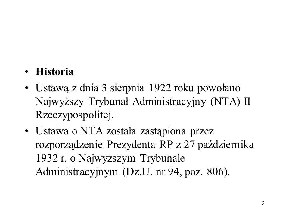 3 Historia Ustawą z dnia 3 sierpnia 1922 roku powołano Najwyższy Trybunał Administracyjny (NTA) II Rzeczypospolitej. Ustawa o NTA została zastąpiona p